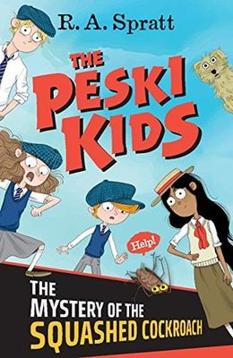 The Peski Kids, The Mystery of the Squashed Cockroach by R.A. Spratt
