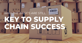 Why the Basics Are Still Key To Supply Chain Success