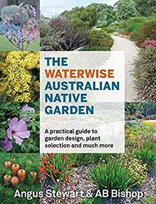 The waterwise Australian native garden by Angus Stewart & AB Bishop