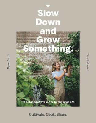 Slow down and grow something by Byron Smith
