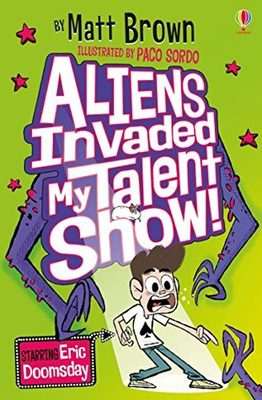 Aliens invaded my talent show by Matt Brown