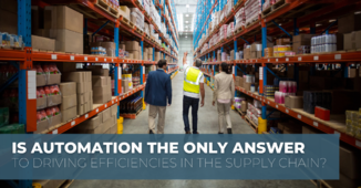 Is automation the only answer to driving efficiencies in the supply chain?